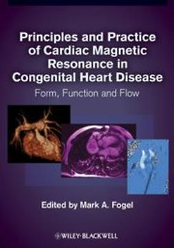 Fogel, Mark A. - Principles and Practice of Cardiac Magnetic Resonance in Congenital Heart Disease: Form, function and flow, ebook