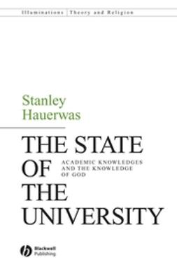 Hauerwas, Stanley - The State of the University: Academic Knowledges and the Knowledge of God, ebook