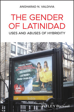 Valdivia, Angharad N. - The Gender of Latinidad: Uses and Abuses of Hybridity, ebook