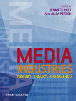 Holt, Jennifer - Media Industries: History, Theory, and Method, e-bok