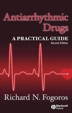 Fogoros, Richard N. - Antiarrhythmic Drugs: A Practical Guide, ebook