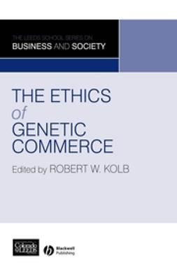 Kolb, Robert W. - The Ethics of Genetic Commerce, ebook