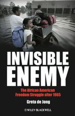 Jong, Greta de - Invisible Enemy: The African American Freedom Struggle after 1965, ebook