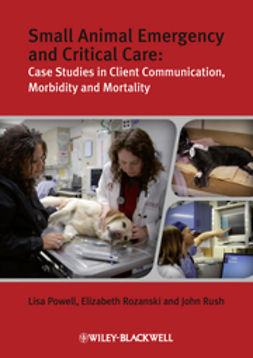 Small Animal Emergency and Critical Care: Case Studies in Client Communication, Morbidity and Mortality