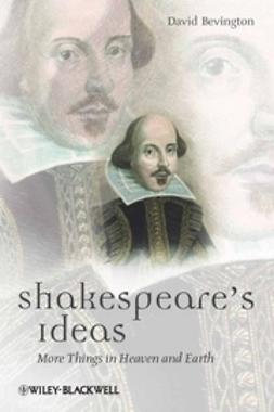Bevington, David - Shakespeare's Ideas: More Things in Heaven and Earth, ebook