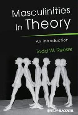 Reeser, Todd W. - Masculinities in Theory: An Introduction, e-bok
