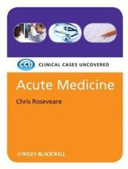 Roseveare, Chris - Acute Medicine: Clinical Cases Uncovered, e-kirja