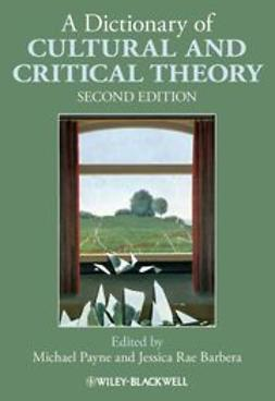 Payne, Michael - A Dictionary of Cultural and Critical Theory, ebook