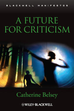Belsey, Catherine - A Future for Criticism, ebook