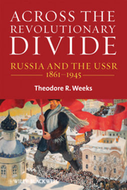 Weeks, Theodore R. - Across the Revolutionary Divide: Russia and the USSR, 1861-1945, ebook