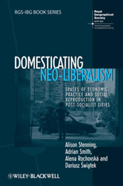 Świątek, Dariusz - Domesticating Neo-Liberalism: Spaces of Economic Practice and Social Reproduction in Post-Socialist Cities, ebook