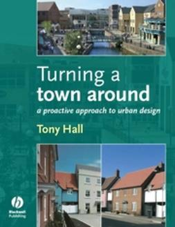 Hall, Anthony - Turning a Town Around: A Proactive Approach to Urban Design, ebook
