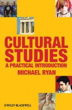 Ryan, Michael - Cultural Studies: A Practical Introduction, e-bok