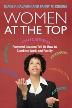 Cheung, Fanny M. - Women at the Top: Powerful Leaders Tell Us How to Combine Work and Family, ebook