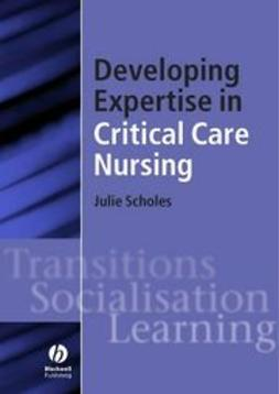 Scholes, Julie - Developing Expertise in Critical Care Nursing, ebook