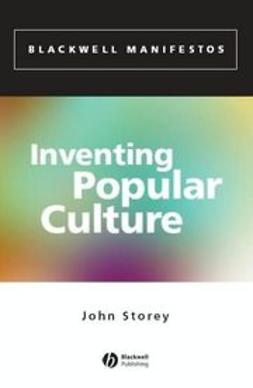 Storey, John - Inventing Popular Culture: From Folklore to Globalization, e-kirja