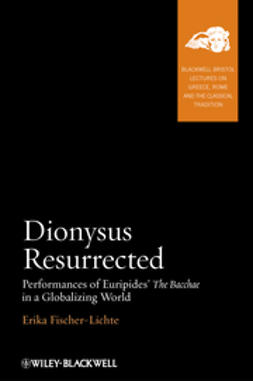 Fischer-Lichte, Erika - Dionysus Resurrected: Performances of Euripides' The Bacchae in a Globalizing World, e-bok