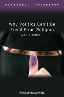 Strenski, Ivan - Why Politics Can't Be Freed From Religion, ebook
