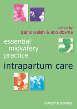 Downe, Soo - Essential Midwifery Practice: Intrapartum Care, e-kirja