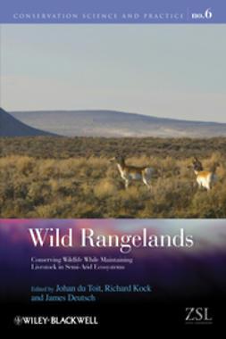Toit, Johan du - Wild Rangelands: Conserving Wildlife While Maintaining Livestock in Semi-Arid Ecosystems, ebook