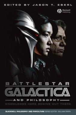 Eberl, Jason T. - Battlestar Galactica and Philosophy: Knowledge Here Begins Out There, ebook