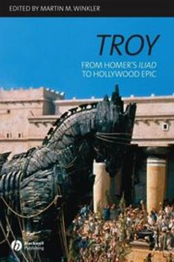 Winkler, Martin M. - Troy: From Homer's Iliad to Hollywood Epic, ebook