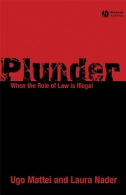 Mattei, Ugo - Plunder: When the Rule of Law is Illegal, ebook