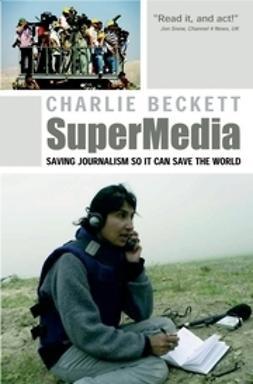 Beckett, Charlie - SuperMedia: Saving Journalism So It Can Save the World, ebook
