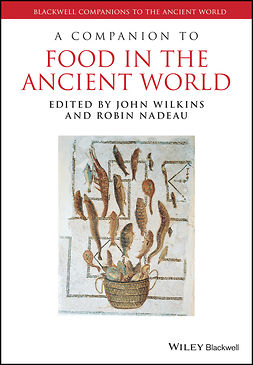 Nadeau, Robin - A Companion to Food in the Ancient World, ebook