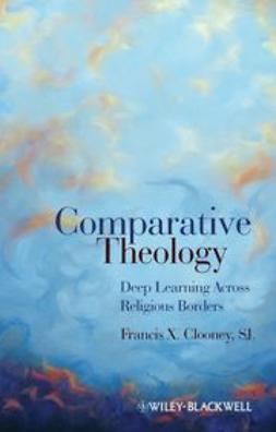 Clooney, Francis X. - Comparative Theology: Deep Learning Across Religious Borders, ebook