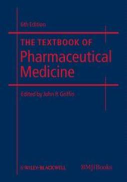 Griffin, John P. - The Textbook of Pharmaceutical Medicine, ebook