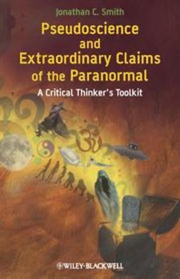 Smith, Jonathan C. - Pseudoscience and Extraordinary Claims of the     Paranormal: A Critical Thinker's Toolkit, ebook