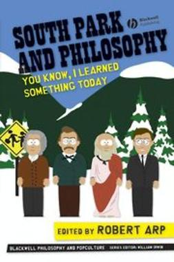 Arp, Robert - South Park and Philosophy: You Know, I Learned Something Today, ebook