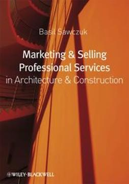 Sawczuk, Basil - Marketing and Selling Professional Services in Architecture and Construction, ebook