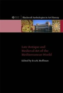Hoffman, Eva R. - Late Antique and Medieval Art of the Mediterranean World, ebook