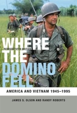 Olson, James S. - Where the Domino Fell: America and Vietnam 1945-1995, ebook