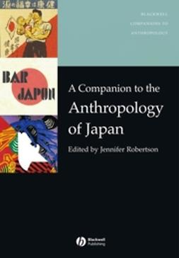 Robertson, Jennifer - A Companion to the Anthropology of Japan, ebook