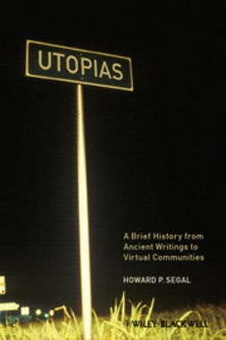 Segal, Howard P. - Utopias: A Brief History from Ancient Writings to Virtual Communities, ebook