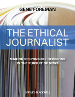 Foreman, Gene - The Ethical Journalist: Making Responsible Decisions in the Pursuit of News, ebook