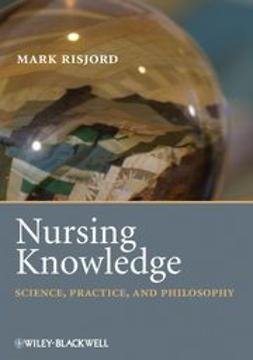 Risjord, Mark - Nursing Knowledge: Science, Practice, and Philosophy, e-bok