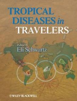 Schwartz, Eli - Tropical Diseases in Travelers, ebook