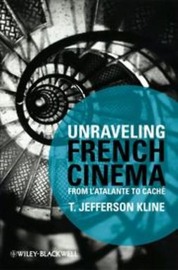 Kline, T. Jefferson - Unraveling French Cinema: From L'Atalante to Caché, ebook
