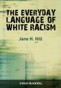 Hill, Jane H. - The Everyday Language of White Racism, ebook