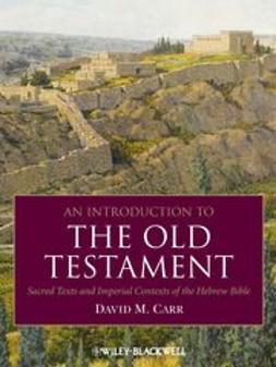 Carr, David M. - An Introduction to the Old Testament: Sacred Texts and Imperial Contexts of the Hebrew Bible, ebook