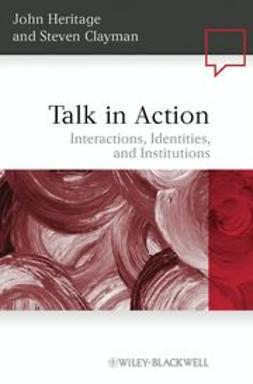Heritage, John - Talk in Action: Interactions, Identities, and Institutions, ebook