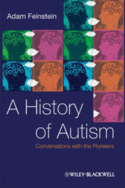 Feinstein, Adam - A History of Autism: Conversations with the Pioneers, e-bok