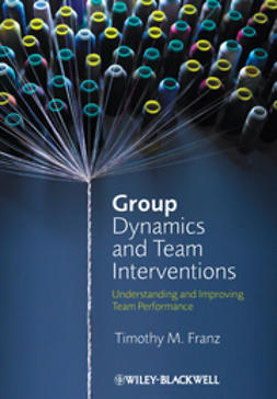 Franz, Timothy M. - Group Dynamics and Team Interventions: Understanding and Improving Team Performance, ebook