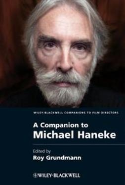 Grundmann, Roy - A Companion to Michael Haneke, ebook