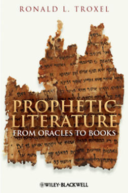 Troxel, Ronald L. - Prophetic Literature: From Oracles to Books, ebook