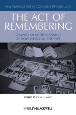 Mace, John H. - The Act of Remembering: Toward an Understanding of How We Recall the Past, ebook